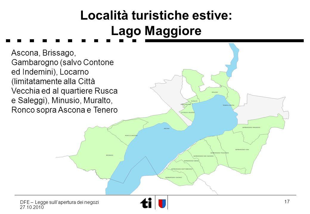 DFE – Legge sullapertura dei negozi 27.10.2010 17 Località turistiche estive: Lago Maggiore Ascona, Brissago, Gambarogno (salvo Contone ed Indemini),