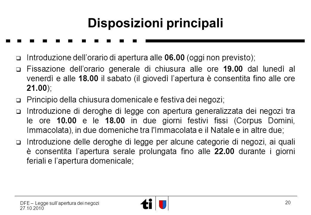 DFE – Legge sullapertura dei negozi 27.10.2010 20 Disposizioni principali Introduzione dellorario di apertura alle 06.00 (oggi non previsto); Fissazio