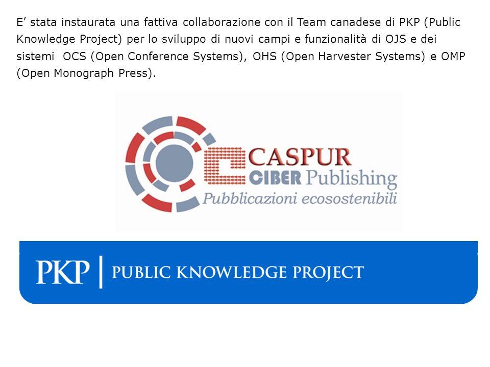 E stata instaurata una fattiva collaborazione con il Team canadese di PKP (Public Knowledge Project) per lo sviluppo di nuovi campi e funzionalità di OJS e dei sistemi OCS (Open Conference Systems), OHS (Open Harvester Systems) e OMP (Open Monograph Press).