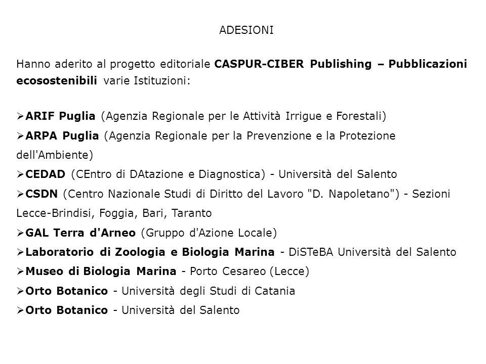 ADESIONI Hanno aderito al progetto editoriale CASPUR-CIBER Publishing – Pubblicazioni ecosostenibili varie Istituzioni: ARIF Puglia (Agenzia Regionale