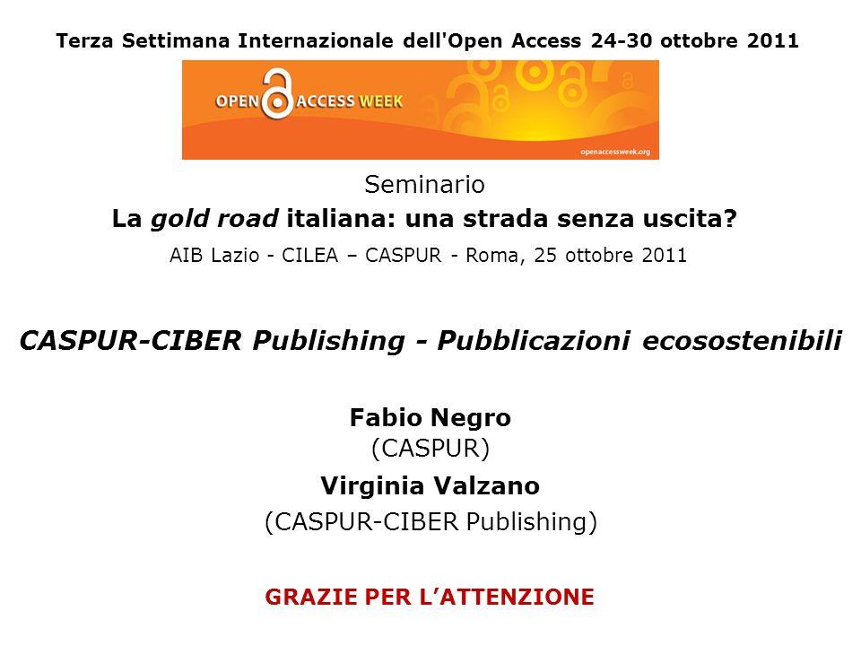 Terza Settimana Internazionale dell'Open Access 24-30 ottobre 2011 CASPUR-CIBER Publishing - Pubblicazioni ecosostenibili Fabio Negro (CASPUR) Virgini