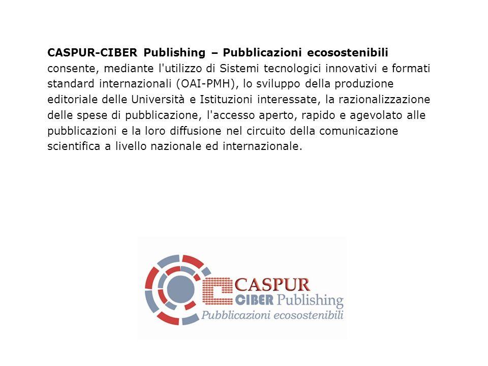 CASPUR-CIBER Publishing – Pubblicazioni ecosostenibili consente, mediante l'utilizzo di Sistemi tecnologici innovativi e formati standard internaziona