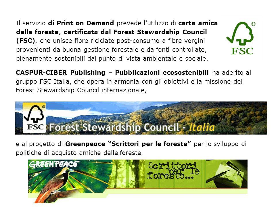 Il servizio di Print on Demand prevede lutilizzo di carta amica delle foreste, certificata dal Forest Stewardship Council (FSC), che unisce fibre rici