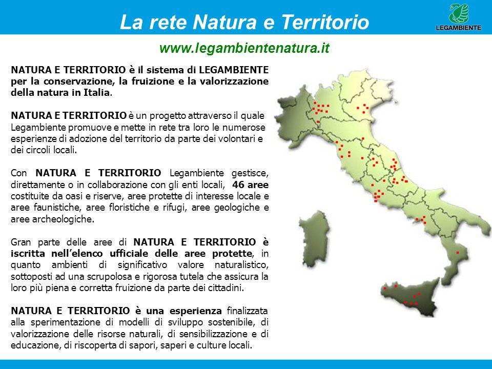 La rete Natura e Territorio www.legambientenatura.it NATURA E TERRITORIO è il sistema di LEGAMBIENTE per la conservazione, la fruizione e la valorizza