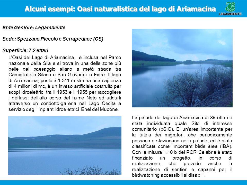 Alcuni esempi:Oasi naturalistica del lago di Ariamacina Alcuni esempi: Oasi naturalistica del lago di Ariamacina Ente Gestore: Legambiente Sede: Spezz