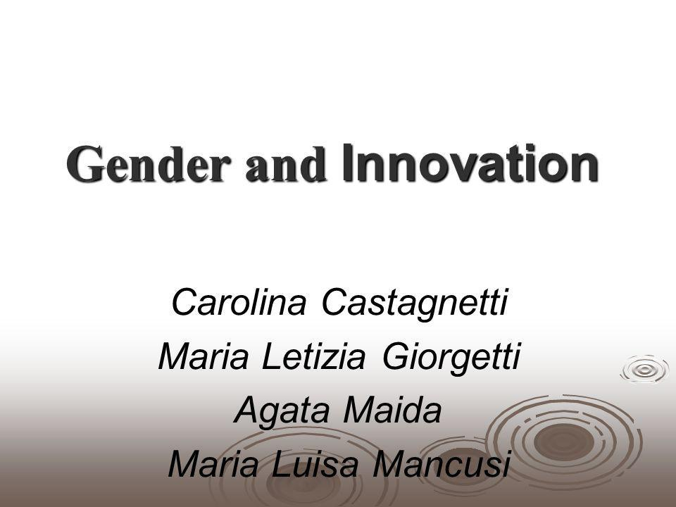 Gender and Innovation Carolina Castagnetti Maria Letizia Giorgetti Agata Maida Maria Luisa Mancusi