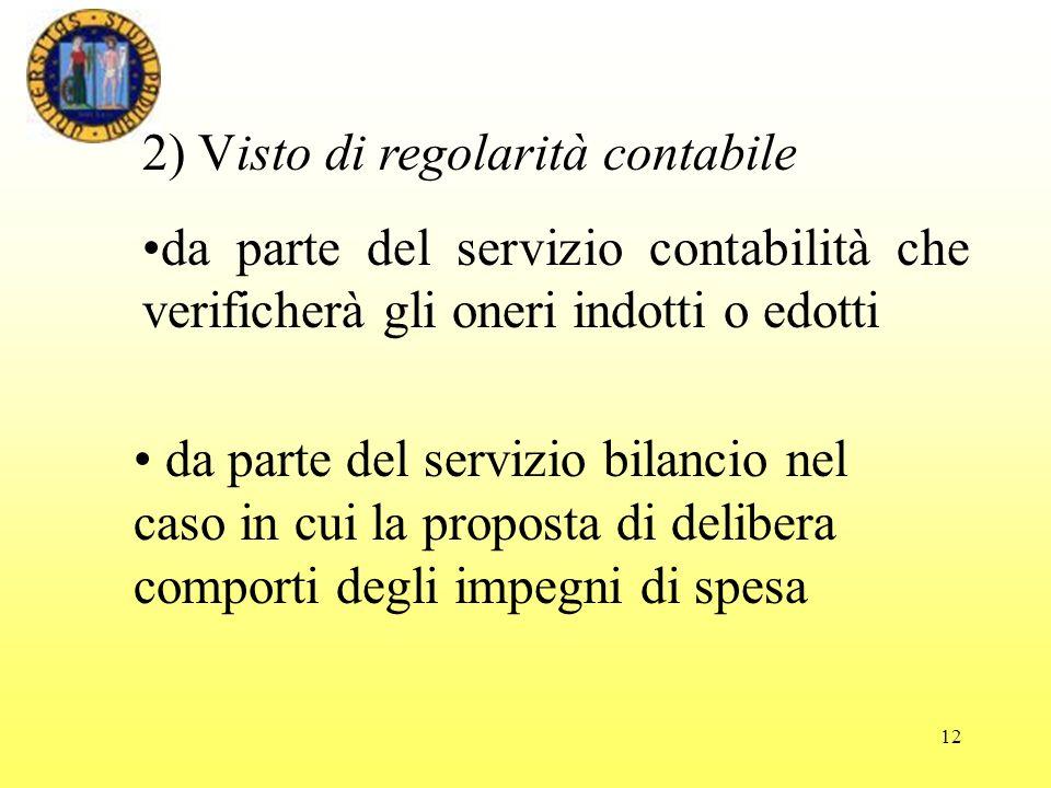 12 2) Visto di regolarità contabile da parte del servizio contabilità che verificherà gli oneri indotti o edotti da parte del servizio bilancio nel caso in cui la proposta di delibera comporti degli impegni di spesa