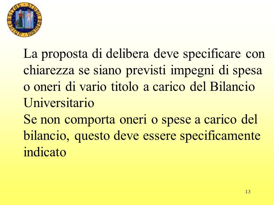 13 La proposta di delibera deve specificare con chiarezza se siano previsti impegni di spesa o oneri di vario titolo a carico del Bilancio Universitar