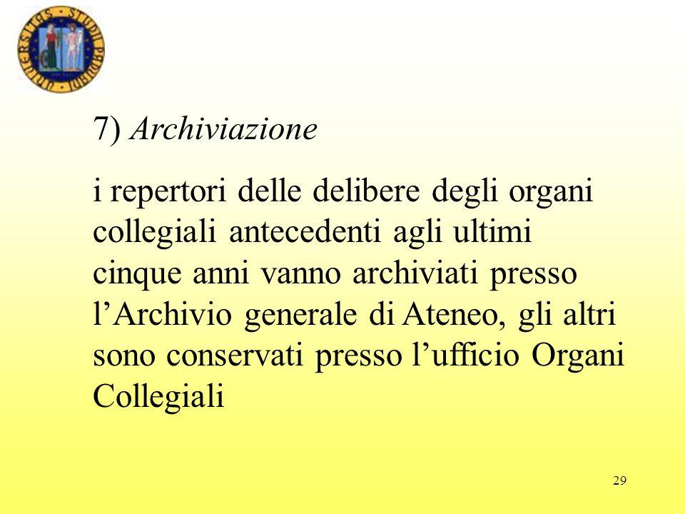 29 7) Archiviazione i repertori delle delibere degli organi collegiali antecedenti agli ultimi cinque anni vanno archiviati presso lArchivio generale
