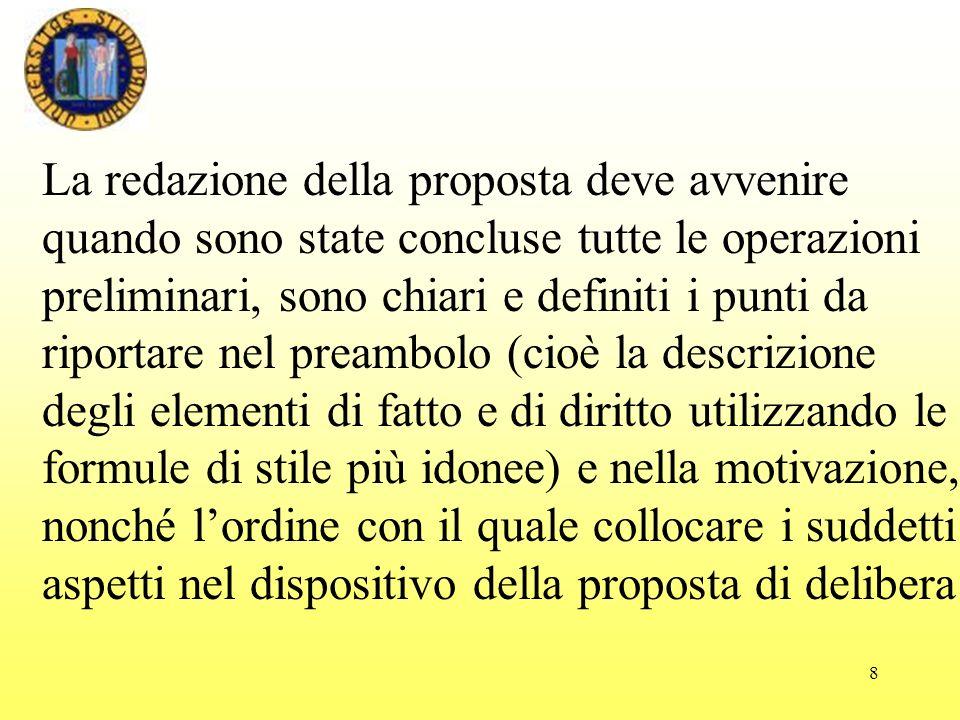 8 La redazione della proposta deve avvenire quando sono state concluse tutte le operazioni preliminari, sono chiari e definiti i punti da riportare ne