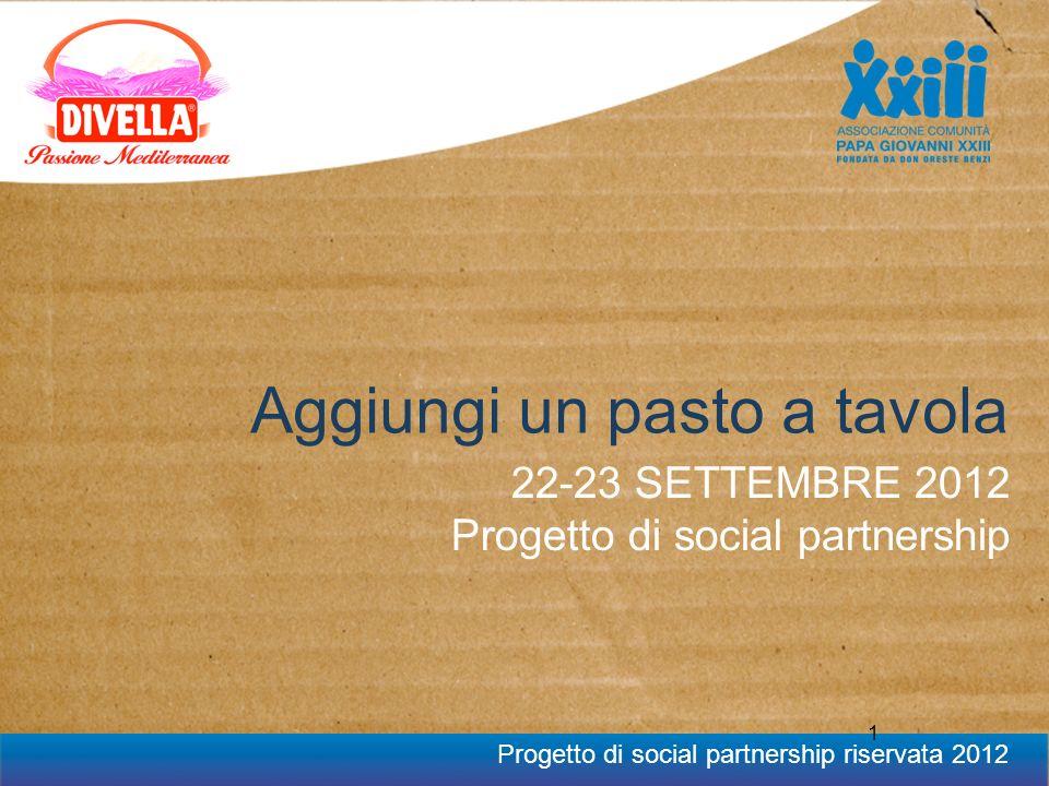 Progetto di social partnership riservata 2012 1 Aggiungi un pasto a tavola 22-23 SETTEMBRE 2012 Progetto di social partnership