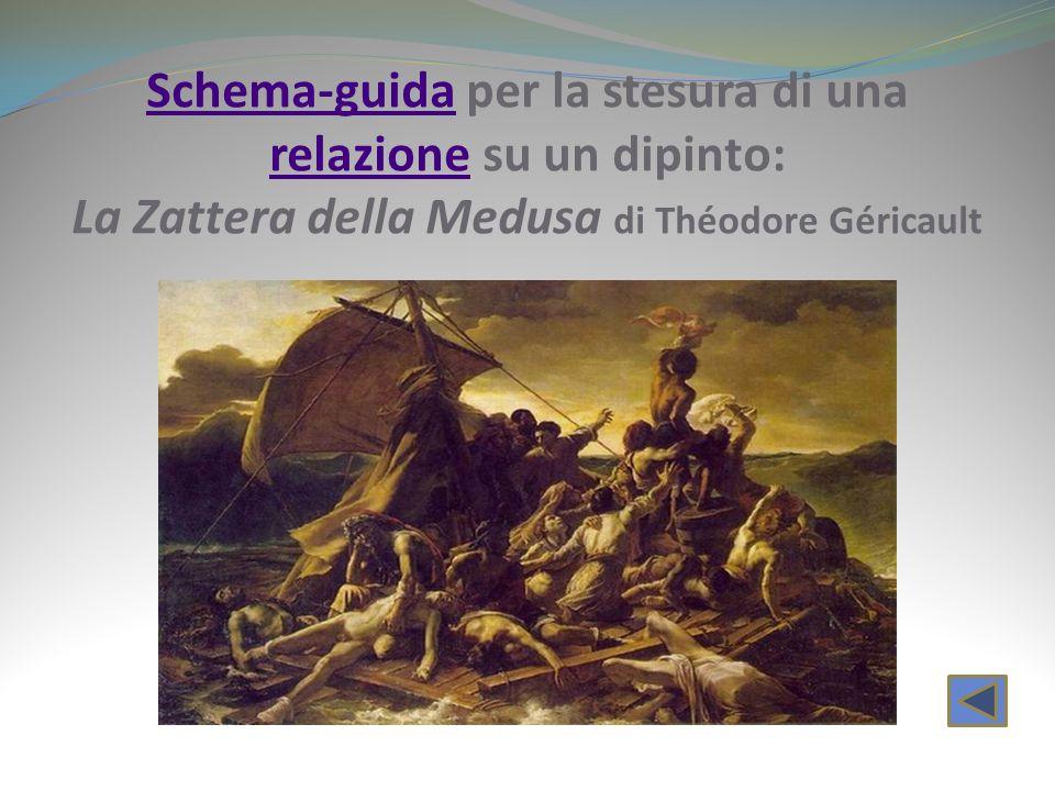 Schema-guidaSchema-guida per la stesura di una relazione su un dipinto: La Zattera della Medusa di Théodore Géricault relazione