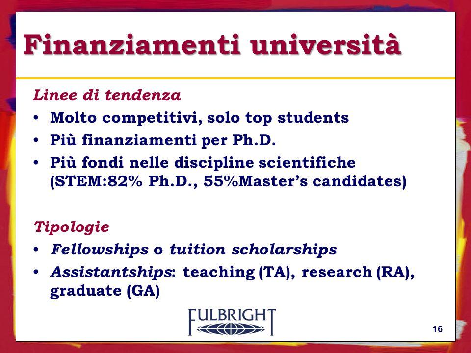 16 Finanziamenti università Linee di tendenza Molto competitivi, solo top students Più finanziamenti per Ph.D.