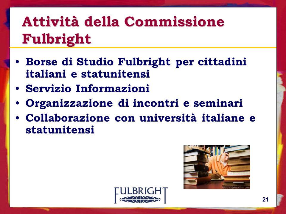 21 Attività della Commissione Fulbright Borse di Studio Fulbright per cittadini italiani e statunitensi Servizio Informazioni Organizzazione di incontri e seminari Collaborazione con università italiane e statunitensi