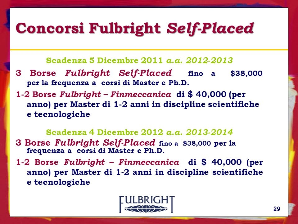 29 Concorsi Fulbright Self-Placed Scadenza 5 Dicembre 2011 a.a. 2012-2013 3 Borse Fulbright Self-Placed fino a $38,000 per la frequenza a corsi di Mas