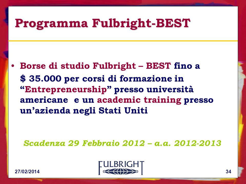 Programma Fulbright-BEST Borse di studio Fulbright – BEST fino a $ 35.000 per corsi di formazione inEntrepreneurship presso università americane e un academic training presso unazienda negli Stati Uniti Scadenza 29 Febbraio 2012 – a.a.