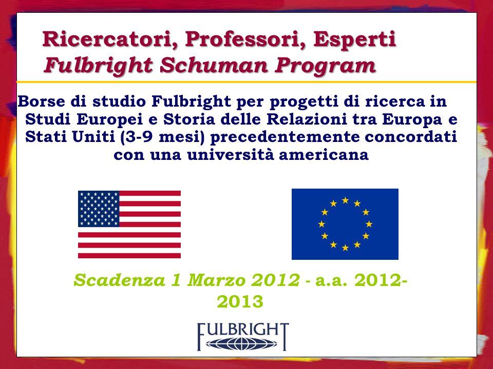 Ricercatori, Professori, Esperti Fulbright Schuman Program Borse di studio Fulbright per progetti di ricerca in Studi Europei e Storia delle Relazioni tra Europa e Stati Uniti (3-9 mesi) precedentemente concordati con una università americana Scadenza 1 Marzo 2012 - a.a.