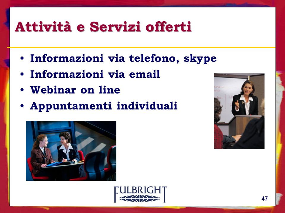 Attività e Servizi offerti Informazioni via telefono, skype Informazioni via email Webinar on line Appuntamenti individuali 47