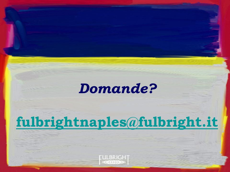 Domande? fulbrightnaples@fulbright.it fulbrightnaples@fulbright.it