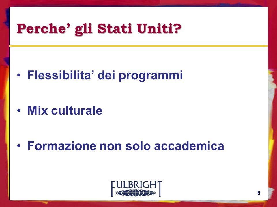8 Perche gli Stati Uniti? Flessibilita dei programmi Mix culturale Formazione non solo accademica