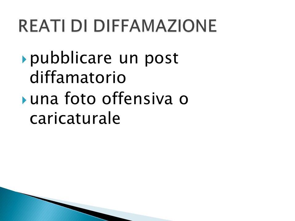 pubblicare un post diffamatorio una foto offensiva o caricaturale
