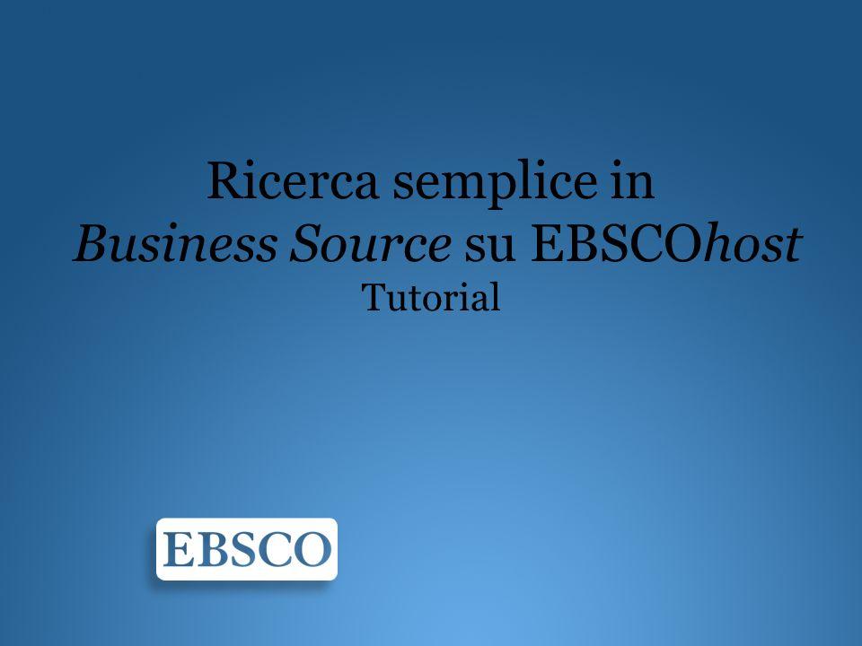 Benvenuti al tutorial sulla ricerca semplice in Business Source, creato per fornire una panoramica sulle diverse funzionalità di EBSCOhost.