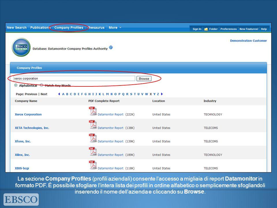 La sezione Company Profiles (profili aziendali) consente laccesso a migliaia di report Datamonitor in formato PDF. È possibile sfogliare lintera lista
