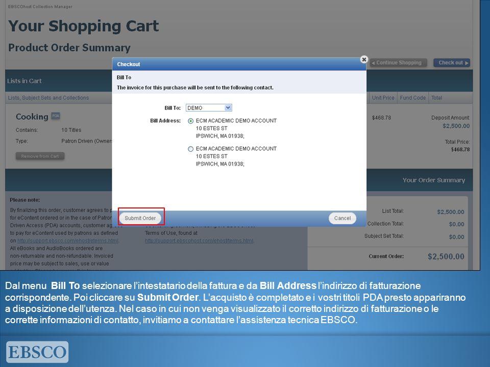 Dal menu Bill To selezionare lintestatario della fattura e da Bill Address lindirizzo di fatturazione corrispondente. Poi cliccare su Submit Order. La
