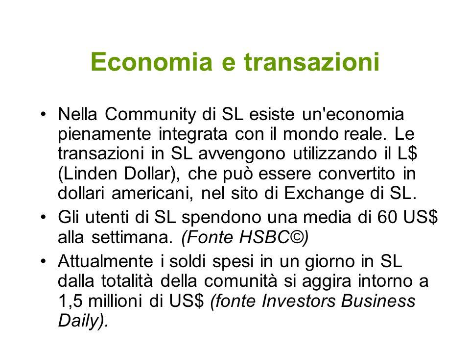 Economia e transazioni Nella Community di SL esiste un'economia pienamente integrata con il mondo reale. Le transazioni in SL avvengono utilizzando il