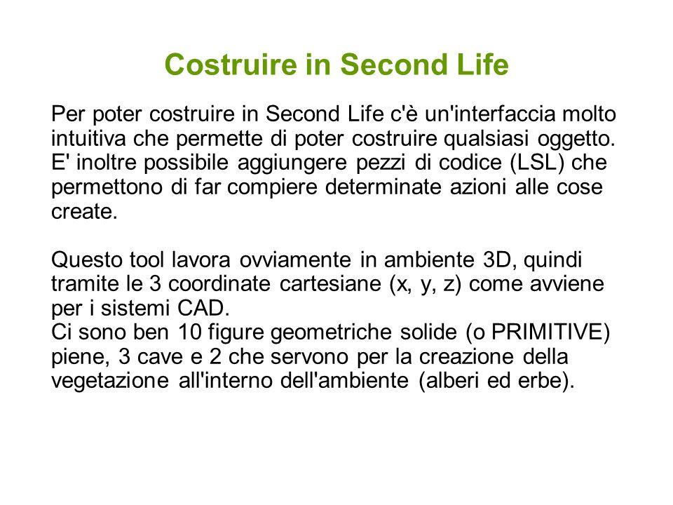 Costruire in Second Life Per poter costruire in Second Life c'è un'interfaccia molto intuitiva che permette di poter costruire qualsiasi oggetto. E' i