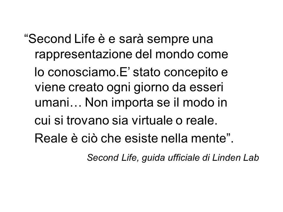 Second Life è e sarà sempre una rappresentazione del mondo come lo conosciamo.E stato concepito e viene creato ogni giorno da esseri umani… Non import