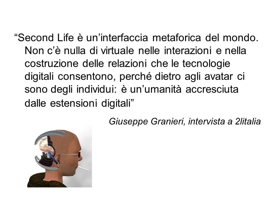 Second Life è uninterfaccia metaforica del mondo. Non cè nulla di virtuale nelle interazioni e nella costruzione delle relazioni che le tecnologie dig