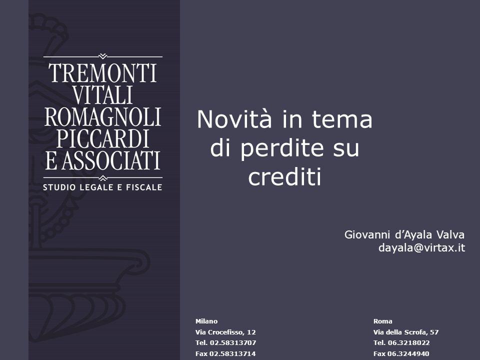Novità in tema di perdite su crediti Giovanni dAyala Valva dayala@virtax.it Milano Via Crocefisso, 12 Tel. 02.58313707 Fax 02.58313714 Roma Via della