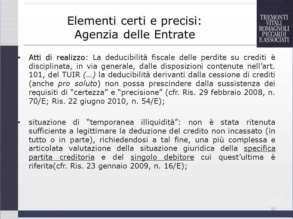 Elementi certi e precisi: Agenzia delle Entrate Atti di realizzo Atti di realizzo: La deducibilità fiscale delle perdite su crediti è disciplinata, in