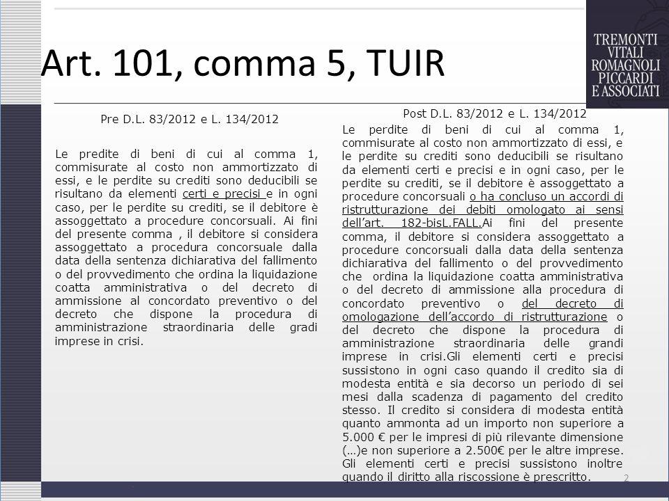 Art. 101, comma 5, TUIR Pre D.L. 83/2012 e L. 134/2012 Le predite di beni di cui al comma 1, commisurate al costo non ammortizzato di essi, e le perdi