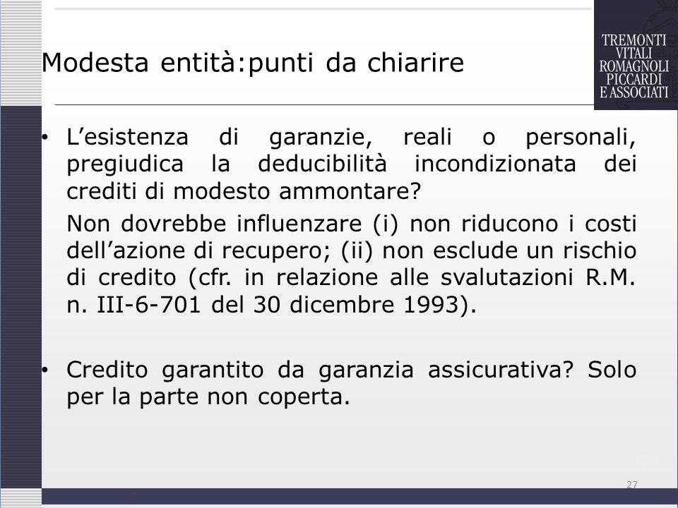 Modesta entità:punti da chiarire Lesistenza di garanzie, reali o personali, pregiudica la deducibilità incondizionata dei crediti di modesto ammontare