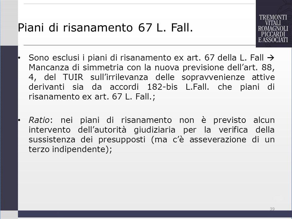 Piani di risanamento 67 L. Fall. Sono esclusi i piani di risanamento ex art. 67 della L. Fall Mancanza di simmetria con la nuova previsione dellart. 8