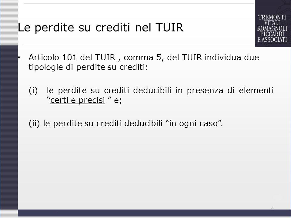 Le perdite su crediti nel TUIR Articolo 101 del TUIR, comma 5, del TUIR individua due tipologie di perdite su crediti: (i)le perdite su crediti deduci