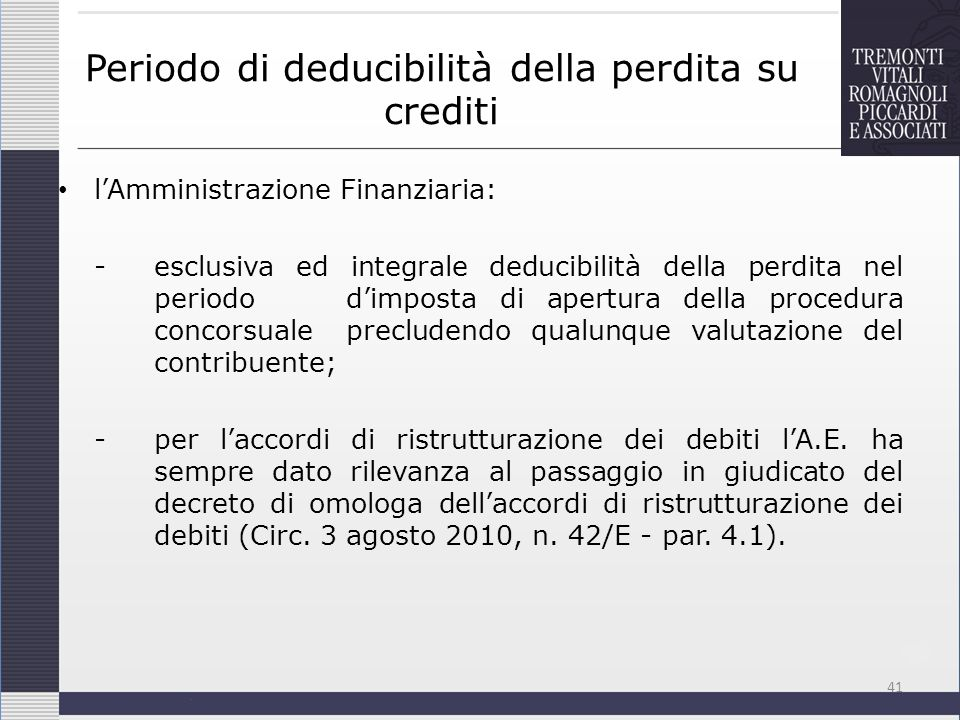 Periodo di deducibilità della perdita su crediti lAmministrazione Finanziaria: -esclusiva ed integrale deducibilità della perdita nel periodo dimposta