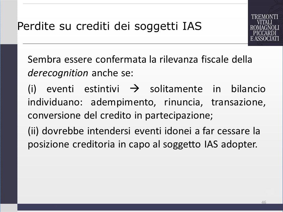 Perdite su crediti dei soggetti IAS Sembra essere confermata la rilevanza fiscale della derecognition anche se: (i) eventi estintivi solitamente in bi