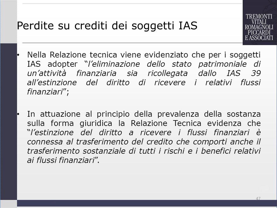 Perdite su crediti dei soggetti IAS Nella Relazione tecnica viene evidenziato che per i soggetti IAS adopter leliminazione dello stato patrimoniale di