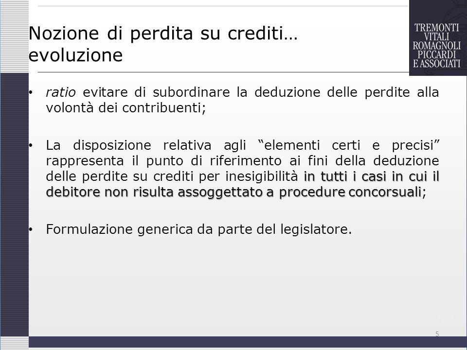 Nozione di perdita su crediti… evoluzione ratio evitare di subordinare la deduzione delle perdite alla volontà dei contribuenti; in tutti i casi in cu