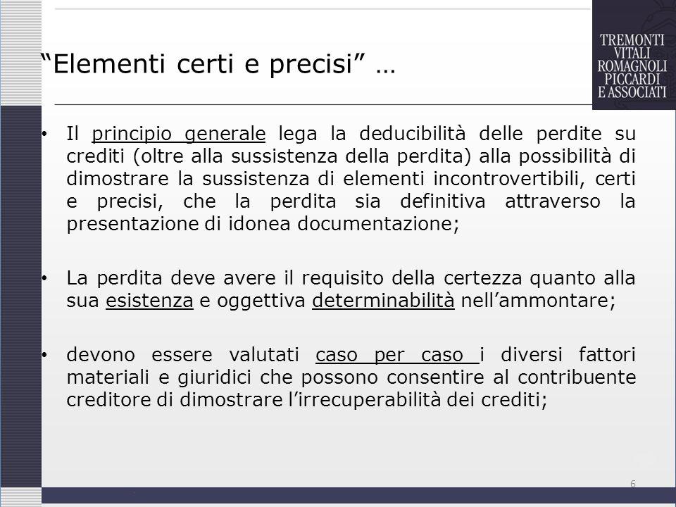 Elementi certi e precisi … Il principio generale lega la deducibilità delle perdite su crediti (oltre alla sussistenza della perdita) alla possibilità