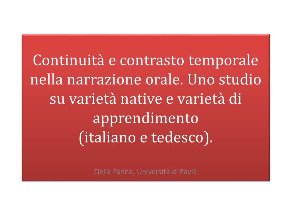 Continuità e contrasto temporale nella narrazione orale. Uno studio su varietà native e varietà di apprendimento (italiano e tedesco). Clelia Farina,