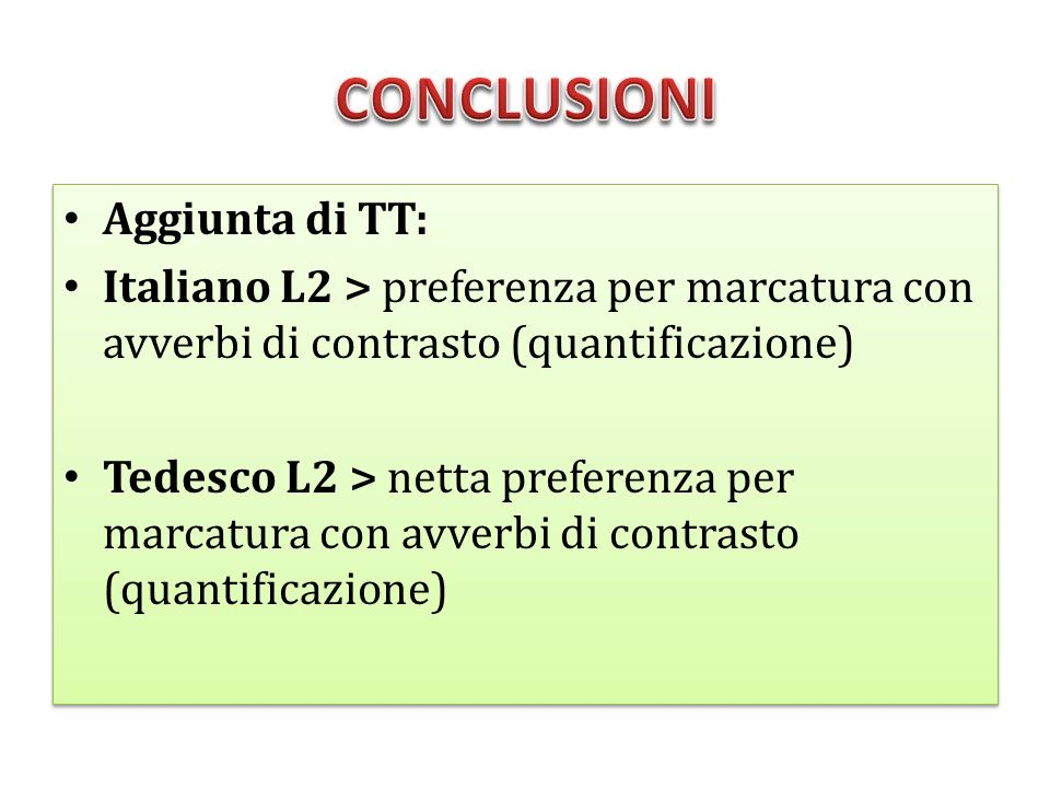 Aggiunta di TT: Italiano L2 > preferenza per marcatura con avverbi di contrasto (quantificazione) Tedesco L2 > netta preferenza per marcatura con avve