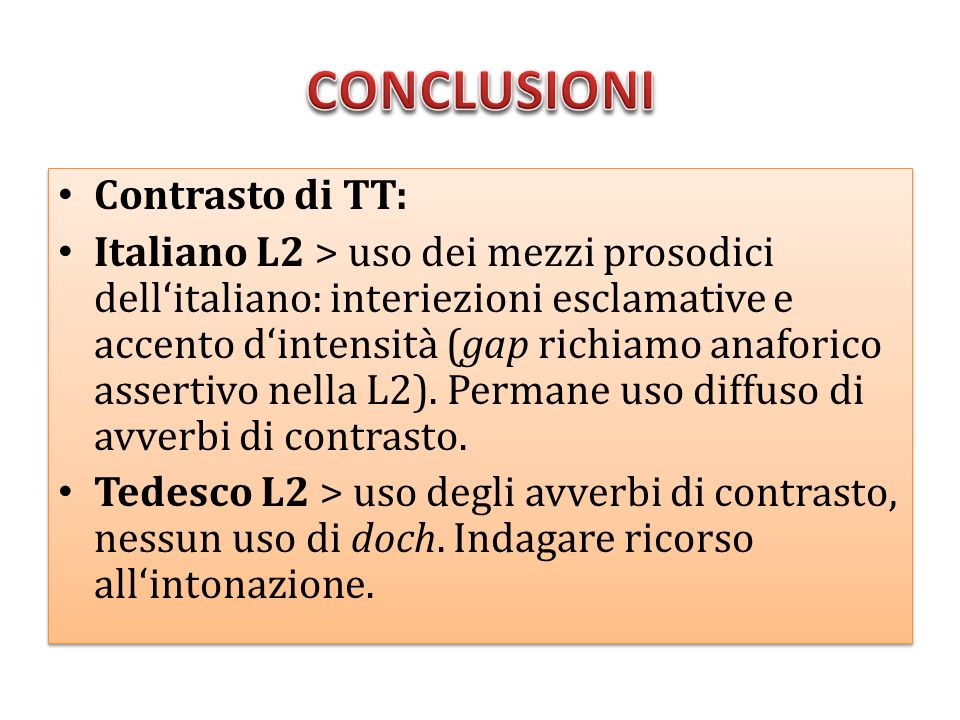 Italiano L2 > possibile transfer nelluso frequente degli avverbi di contrasto, ma uso corretto dei mezzi prosodici per richiamare situazioni precedenti.