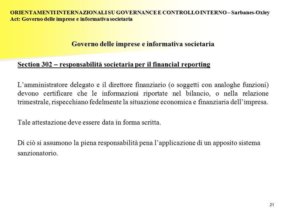 21 Governo delle imprese e informativa societaria Section 302 – responsabilità societaria per il financial reporting Lamministratore delegato e il dir