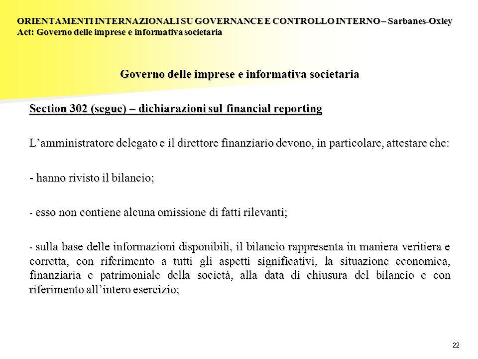 22 Governo delle imprese e informativa societaria Section 302 (segue) – dichiarazioni sul financial reporting Lamministratore delegato e il direttore