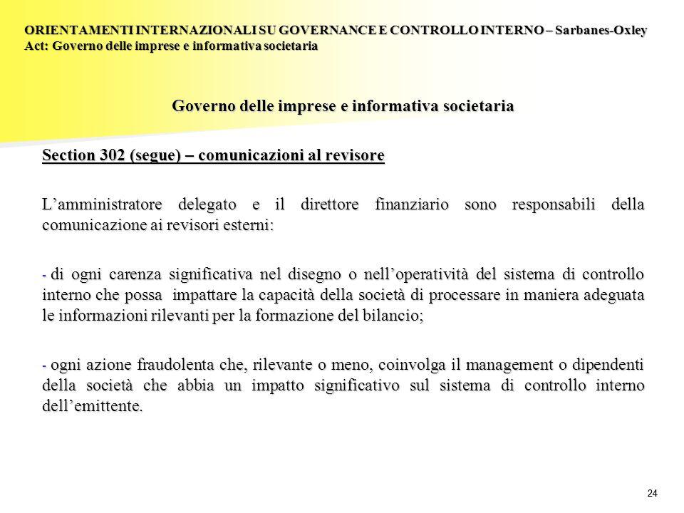 24 Governo delle imprese e informativa societaria Section 302 (segue) – comunicazioni al revisore Lamministratore delegato e il direttore finanziario