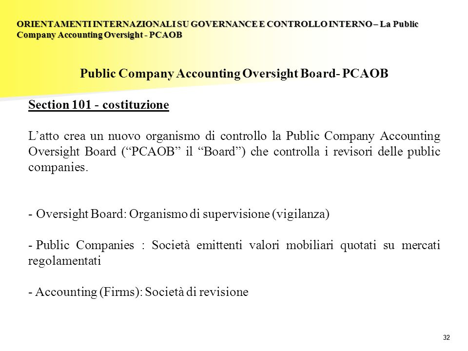32 Public Company Accounting Oversight Board- PCAOB Section 101 - costituzione Latto crea un nuovo organismo di controllo la Public Company Accounting